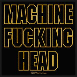 Machine Head Standard Patch: Machine Fucking Head